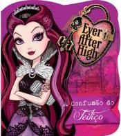 Ever After High - A confusão do feitiço