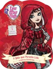 Ever After High - A gata que parecia lobo e outras histórias