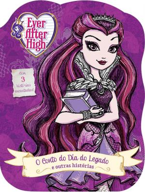 Ever After High - O conto do dia do legado e outras histórias